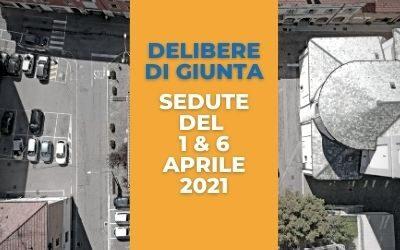 Delibere di giunta, sedute del 1 e 6 aprile 2021
